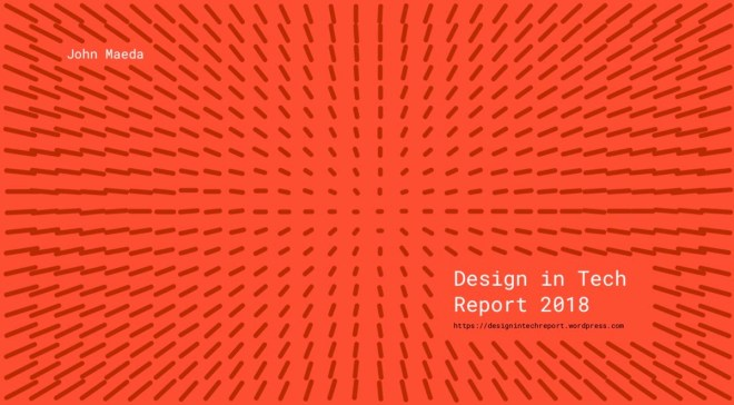 2018 design in tech report by John Maeda
